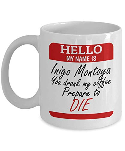 Hello, My Name Is Inigo Montoya. You Drank My Coffee. Prepare To Die. Funny Movie Quote Parody Name Tag Coffee & Tea Gift Mug For A Coffee Lover Friend, Mom & Dad by Make Your Mark Design