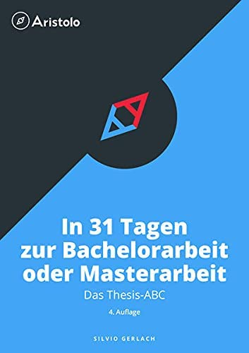 Thesis-ABC - In 31 Tagen zur Bachelorarbeit oder Masterarbeit