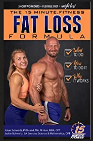 15 Minute Fitness Fat Loss Formula: Workout Smarter Not Harder! The Easy Way to Lose Weight, Tone Up and Build