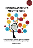 Business Analysts Mentor Book: With Best Practice Business Analysis Techniques and Software Requirements Management Tips (Ba-Works Inspiring)