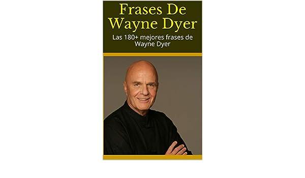 Amazoncom Frases De Wayne Dyer Las 180 Mejores Frases De