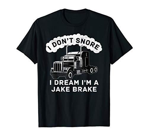 I Don't Snore I Dream I'm A Jake Brake Trucker T-Shirt