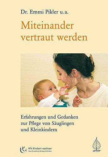 miteinander-vertraut-werden-erfahrungen-und-gedanken-zur-pflege-von-suglingen-und-kleinkindern-mit-kindern-wachsen