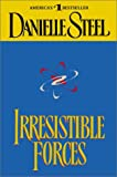 Irresistible Forces, Danielle Steel, 0375707875