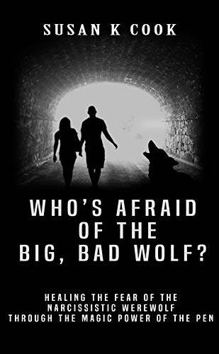Who's Afraid of the Big, Bad Wolf?: Healing the Fear of the Narcissistic Werewolf Through the Magic Power of the Pen