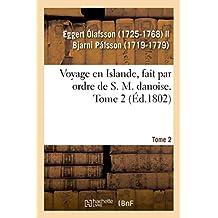 Voyage En Islande, Fait Par Ordre de S. M. Danoise. Tome 2