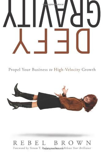 Defy Gravity: Propel Your Business to High-Velocity Growth (Business Strategy)