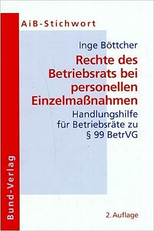 Rechte Des Betriebsrats Bei Personellen Einzelmassnahmen Handlungshilfe Fr Betriebsrte Zu 99 BetrVG Amazonde Inge Bttcher Bcher