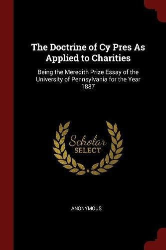 Read Online The Doctrine of Cy Pres As Applied to Charities: Being the Meredith Prize Essay of the University of Pennsylvania for the Year 1887 PDF