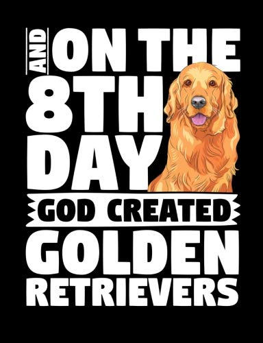 And On The 8th Day God Created Golden Retrievers: A composition book for golden retriever lovers