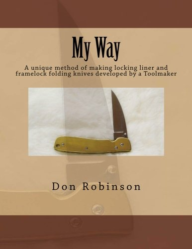 My Way: This book teaches a unique method of making a framelock or locking liner folding knife developed by a Toolmaker
