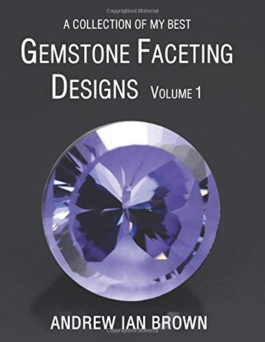A collection of my best Gemstone Faceting Designs Volume 1