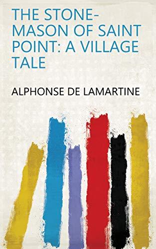 The Stone-mason of Saint Point: A Village Tale