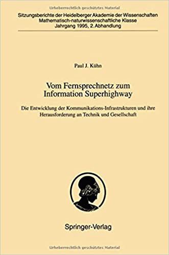 Vom Fernsprechnetz zum Information Superhighway: Die Entwicklung der Kommunikations-Infrastrukturen und ihre Herausforderung an Technik und ... der Heidelberger Akademie der Wissenschaften)