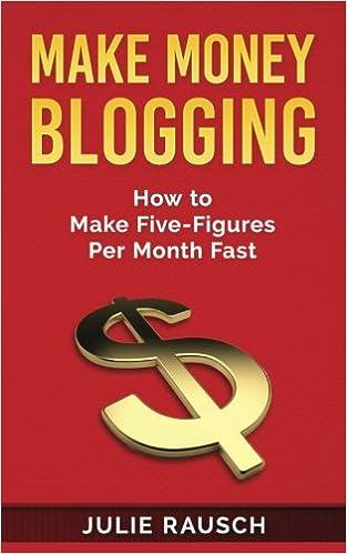 Make Money Blogging How To Make Five Figures Per Month Fast Julie Rausch 9781984346612 Amazon Com Books