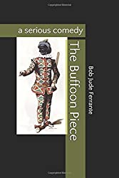 The Buffoon Piece: a serious comedy (Comedies)