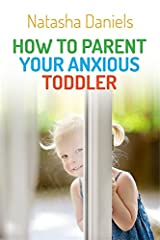 How to Parent Your Anxious Toddler Kindle Edition