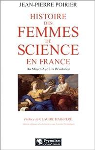 Histoire des femmes de science en France : Du Moyen-Age à la Révolution par Jean-Pierre Poirier