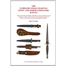 The Fairbairn-Sykes Fighting Knife and Other Commando Knives: Fakes and Frauds, Personalities, World War 2 Contracts, Wilkinson Sword Company, F-S Knives and Associated Variants, Inspection Marks, F-S Knives of Other Nations, and Other Commando Unit Knives