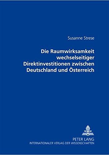Read Online Die Raumwirksamkeit wechselseitiger Direktinvestitionen zwischen Deutschland und Österreich (Humangeographie) (German Edition) PDF