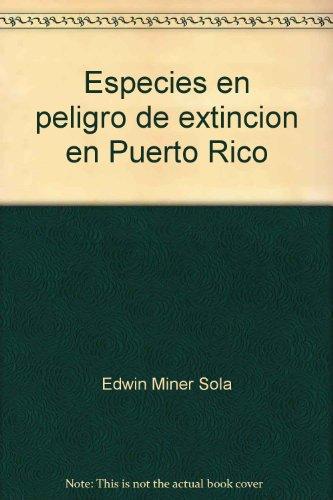 Especies en peligro de extinción en Puerto Rico (Serie Puerto Rico ecológico) (Spanish Edition)