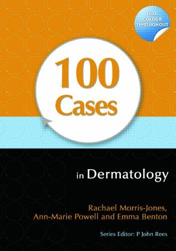 100 Cases in Dermatology (1st 2011) [Morris-Jones, Powell & Benton]