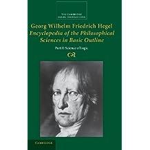 Georg Wilhelm Friedrich Hegel: Encyclopedia of the Philosophical Sciences in Basic Outline, Part 1, Science of Logic