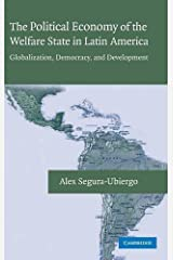 The Political Economy of the Welfare State in Latin America: Globalization, Democracy, and Development by Alex Segura-Ubiergo (2007-06-25) Hardcover
