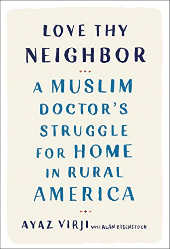 Book Cover: Love Thy Neighbor: A Muslim Doctor's Struggle for Home in Rural America