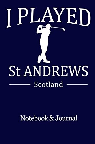 I Played St Andrews Scotland Notebook And Journal: 100 9x6 Ruled Pages For Golf Lovers ()