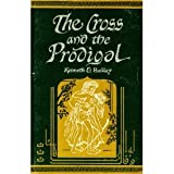 The Cross and the Prodigal: The 15th Chapter of Luke, Seen Through the Eyes of Middle Eastern Peasants