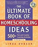 img - for The Ultimate Book of Homeschooling Ideas : 500+ Fun and Creative Learning Activities for Kids Ages 3-12 (Paperback)--by Linda Dobson [2002 Edition] book / textbook / text book
