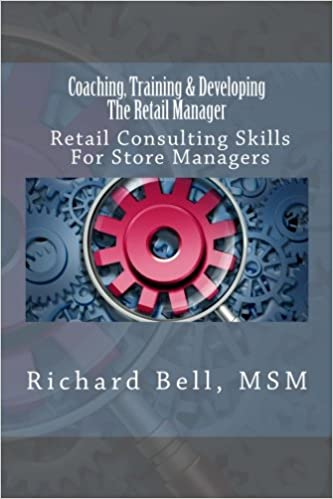f0867e3f9 Coaching, Training & Developing The Retail Manager: Retail Consulting  Skills For Store Managers Paperback – September 25, 2013