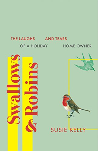 Swallows And Robins: The Laughs And Tears Of A Holiday Home Owner