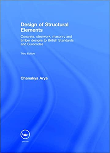 Design of Structural Elements: Concrete, Steelwork, Masonry and Timber Designs to British Standards and Eurocodes, Third Edition