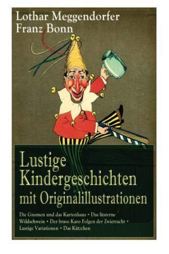Lustige Kindergeschichten mit Originalillustrationen: Die Gnomen und das Kartenhaus + Das lüsterne Wildschwein + Der brave Karo Folgen der Zwietracht ... Das eigensinnige Schwein...) (German Edition)