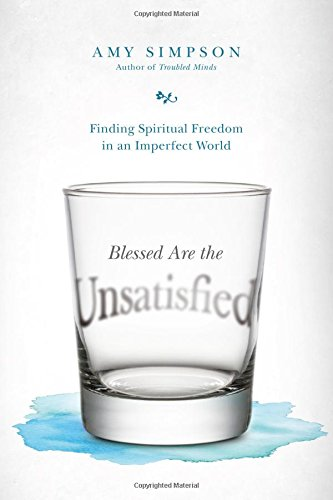 Blessed Are the Unsatisfied: Finding Spiritual Freedom in an Imperfect World PDF