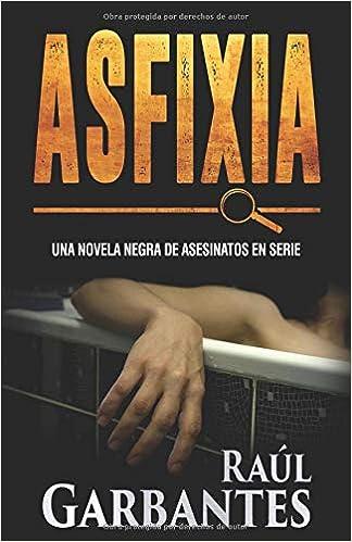 Amazon.com: Asfixia: Una novela negra de asesinatos en serie (Serie policíaca de los detectives Goya y Castillo) (Spanish Edition) (9781790122301): Raúl ...