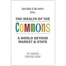 The Wealth of the Commons: A World Beyond Market & State
