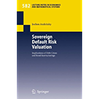 Sovereign Default Risk Valuation: Implications of Debt Crises and Bond Restructurings (Lecture Notes in Economics and Mathematical Systems Book 582)