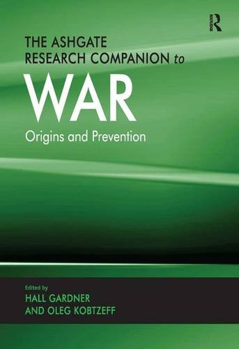 The Ashgate Research Companion to War: Origins and Prevention (Ashgate Research Companions)