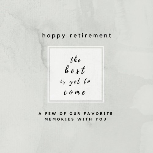 Happy Retirement The Best Is Yet To Come- A Few of Our Favorite Memories With Yo: Retirement Memory Book; Retirement Scrapbook, Photo Album; ... Gifts for Men and Women) (Volume - Photo Retirement Album