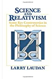 Science and Relativism: Some Key Controversies in the Philosophy of Science (Science and Its Conceptual Foundations series)