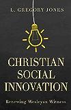 Christian Social Innovation: Renewing Wesleyan Witness