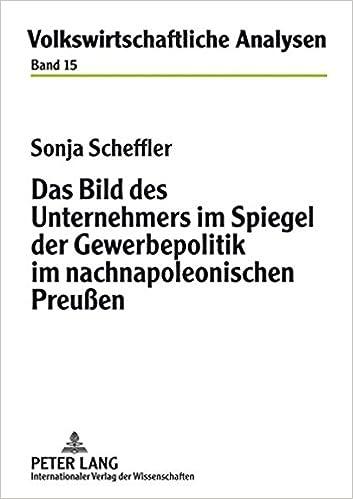 Das Bild Des Unternehmers Im Spiegel Der Gewerbepolitik Im Nachnapoleonischen Preussen (Volkswirtschaftliche Analysen)