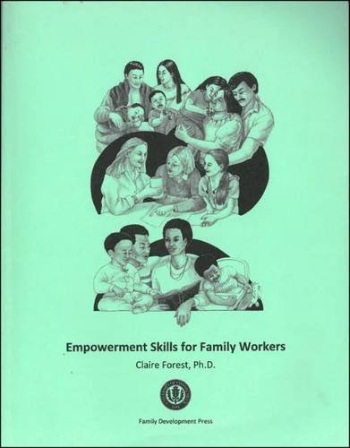 Empowerment Skills for Family Workers: The Comprehensive Curriculum of the National Family Development Credential Progra