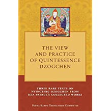 The View and Practice of Quintessence Dzogchen: Three Rare Texts on Nyingthig Dzogchen from Dza Patrul's Collected Works