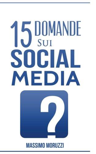 15 Domande sui Social Media (Italian Edition) PDF