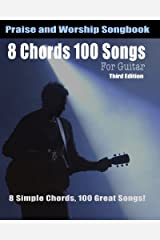 8 Chords 100 Songs Worship Guitar Songbook: 8 Simple Chords, 100 Great Songs - Third Edition Paperback