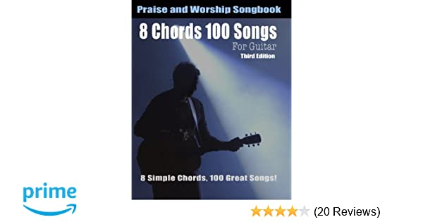 Amazon.com: 8 Chords 100 Songs Worship Guitar Songbook: 8 Simple ...